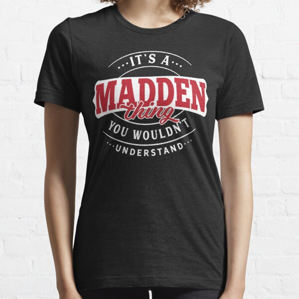 Madden Thing You Wouldn't Understand Essential T-Shirt