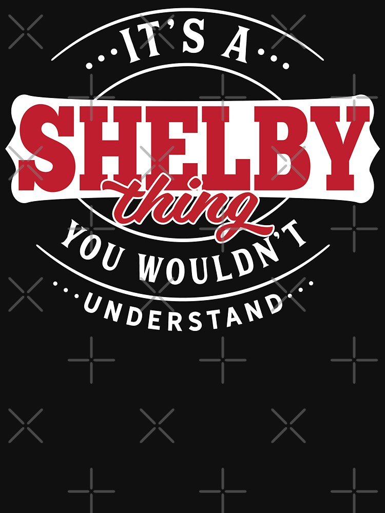 Shelby Thing You Wouldn't Understand by wantneedlove
