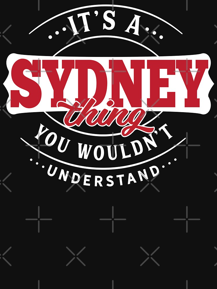Sydney Thing You Wouldn't Understand by wantneedlove