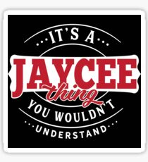 It's a JAYCEE Thing You Wouldn't Understand T-Shirt & Merchandise Sticker