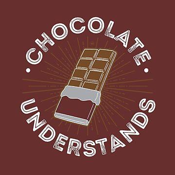 "Funny ""Chocolate Understands"" Design by digitalbarn"