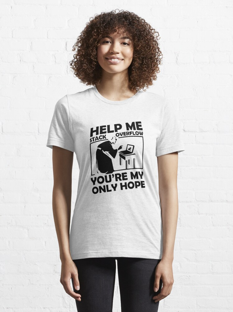 Alternate view of Help me stack overflow, you're my only hope Essential T-Shirt
