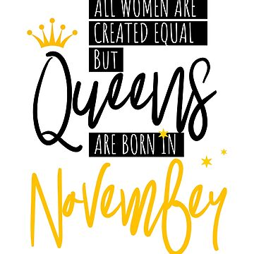 Queens Are Born In November Style Women Birthday Gift by IvonDesign