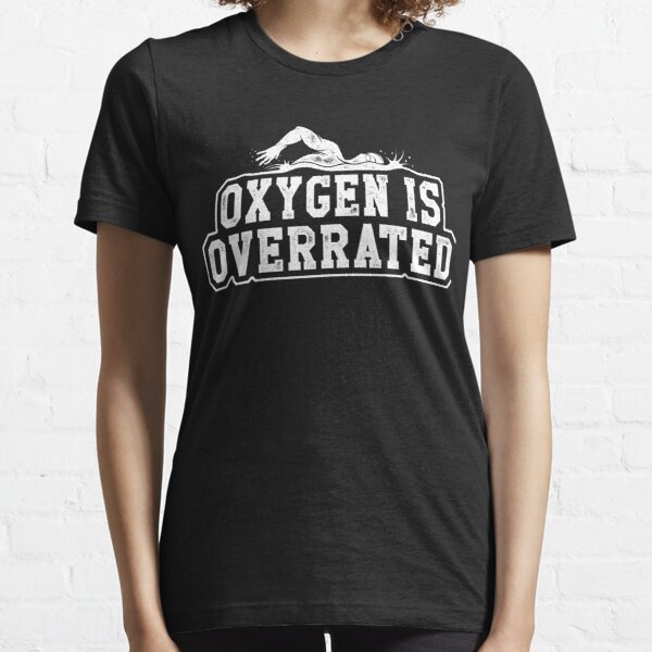 Oxygen is overrated Essential T-Shirt