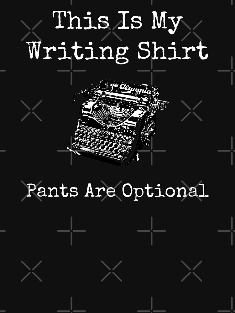 This Is My Writing Shirt, Pants Are Optional by jutulen