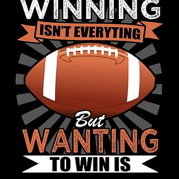 Football Winning Isn't Everything Wanting To Win Is by B-Cubed-Shirts