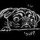 'Sup? Funny Pug Owner Drawn Design  by PerttyShirty