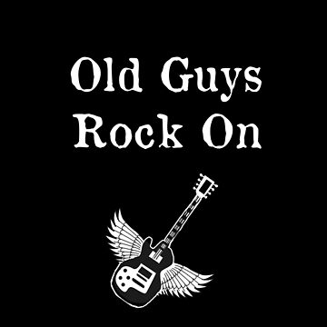 Old Guys Rock On by Artisimo