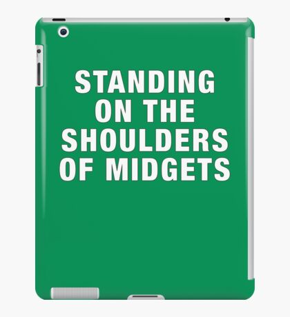 Standing on the shoulders of midgets iPad Case/Skin