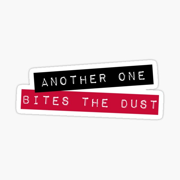 Another one bites the dust III Sticker
