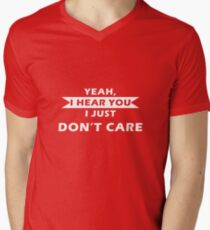 I hear you, I just don't care.  Men's V-Neck T-Shirt