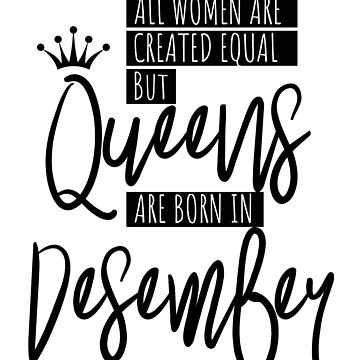 Queens Are Born In December  by IvonDesign