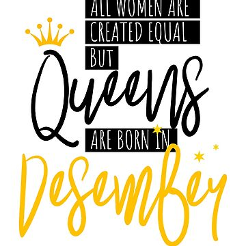 Birthday Gift Queens Are Born In December  by IvonDesign