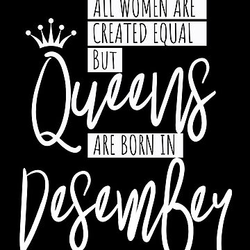 Queens Are Born In December Style Women Gift by IvonDesign