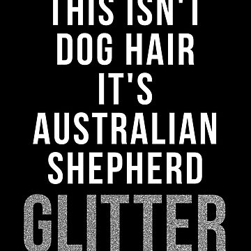 This Isn't Dog Hair It's Australian Shepherd Glitter shirt Aussie Owner Lover gifts for Xmas by reallsimplelife