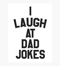I laugh at dad jokes Photographic Print