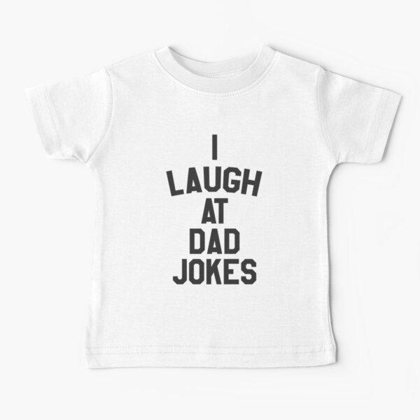 I laugh at dad jokes Baby T-Shirt