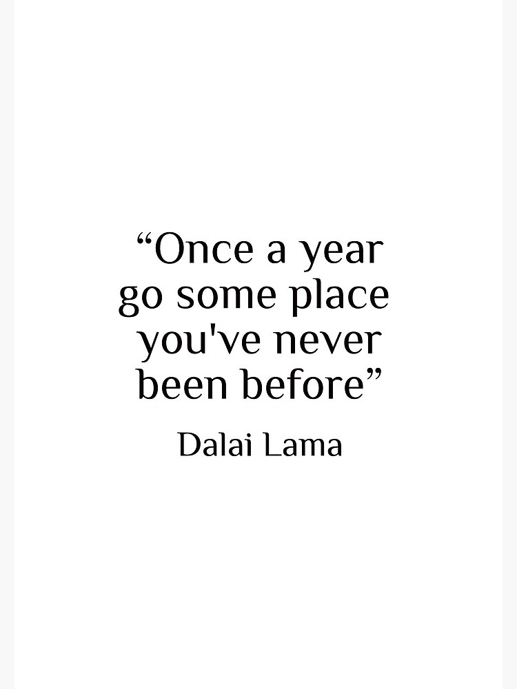 """Quote by Dalai Lama  """"once a year go some place you've never been before""""  by BrightNomad"""