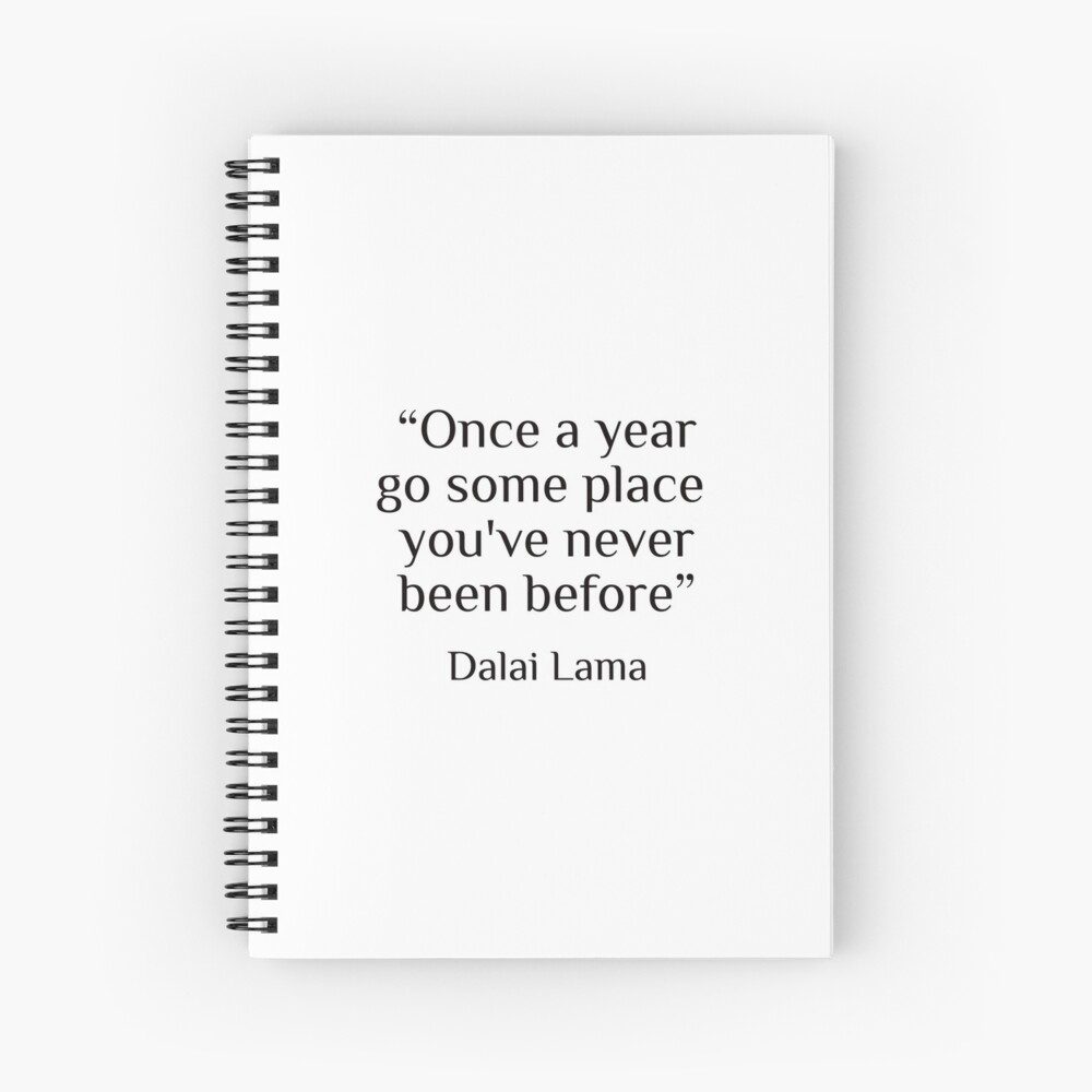 """Quote by Dalai Lama  """"once a year go some place you've never been before""""  Spiral Notebook"""