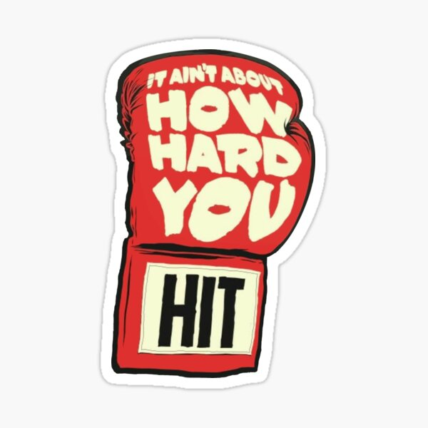 IT AIN'T ABOUT HOW HARD YOU HIT Sticker