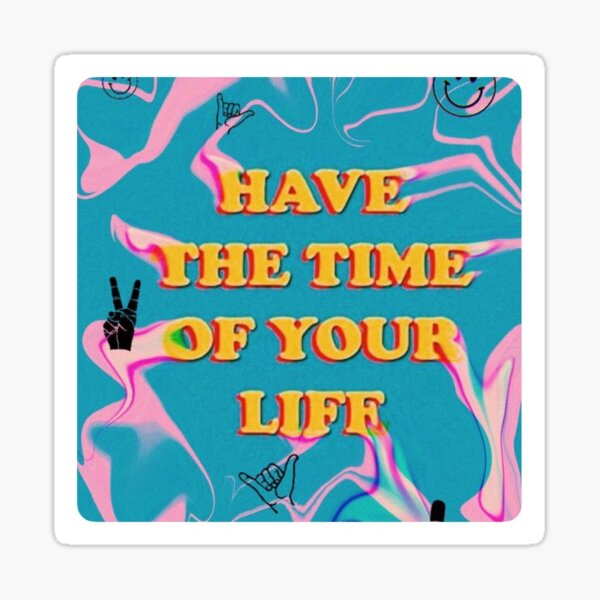 have the time of your life Sticker