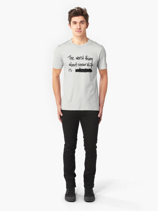 Alternate view of The worst thing about censorship is ███████ Slim Fit T-Shirt