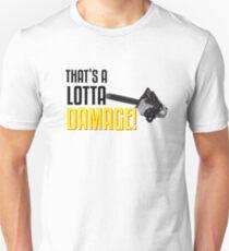 That's a Lotta Damage Unisex T-Shirt