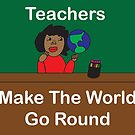 Teachers Make the World Go Round Black African American by ValeriesGallery