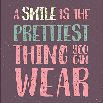 A Smile is the Prettiest Thing You Can Wear by graphicloveshop