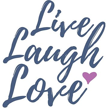 Live, Laugh, Love by graphicloveshop