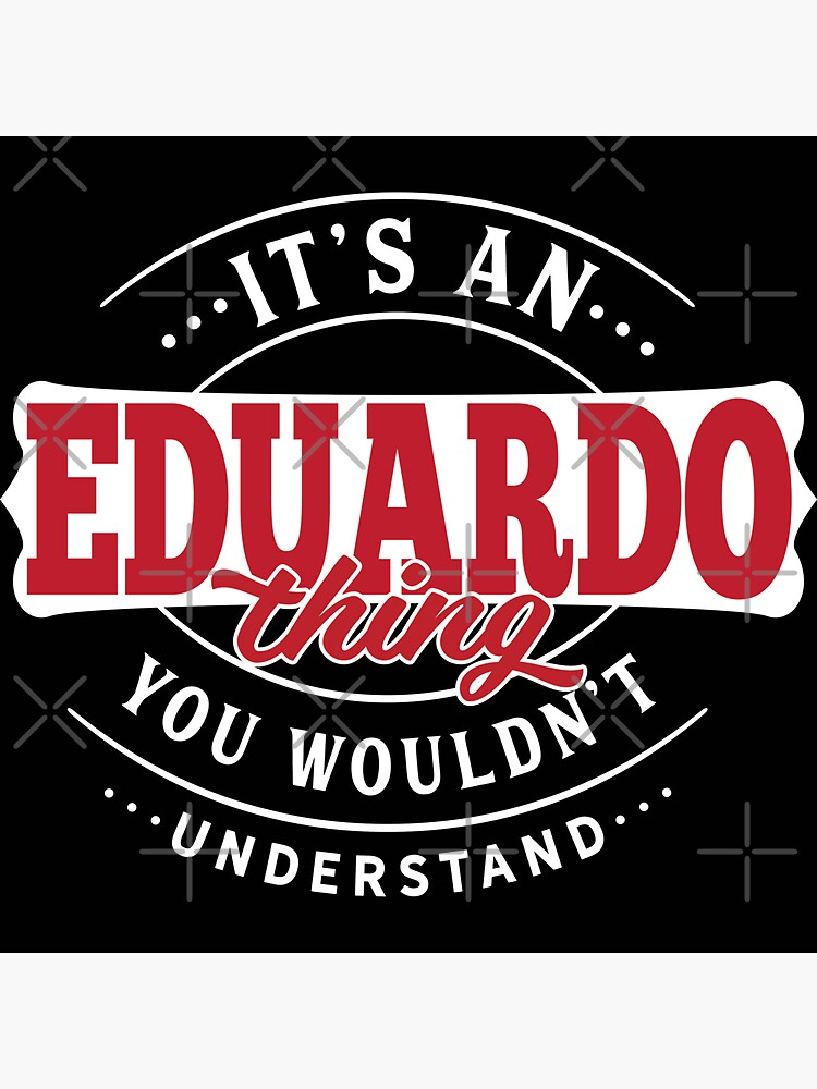 It's an EDUARDO Thing You Wouldn't Understand T-Shirt & Merchandise by wantneedlove