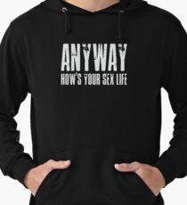 Anyway, How's Your Sex Life? Lightweight Hoodie