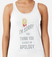 I'm sorry you think you deserve an apology Racerback Tank Top