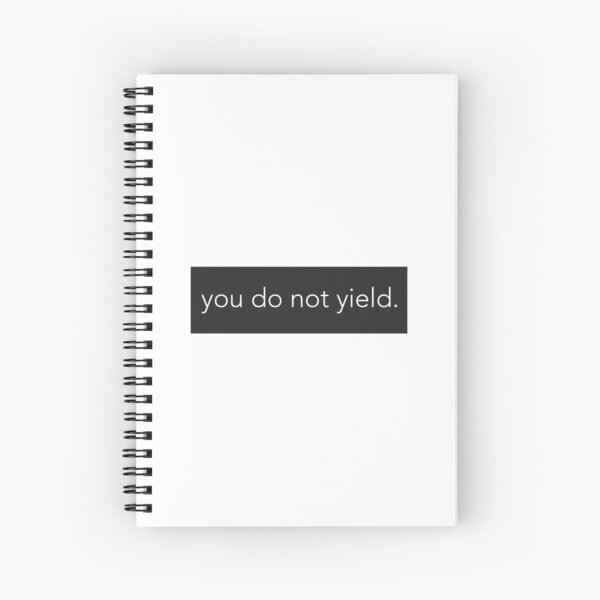 You Do Not Yield. Spiral Notebook