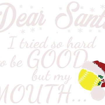 Dear Santa, I tried so hard to be good but my mouth... by ip7s
