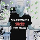 My Boyfriend Sucks with Money by partnersinfire