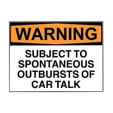 Warning: subject to spontaneous outbursts of car talk by Bundjum