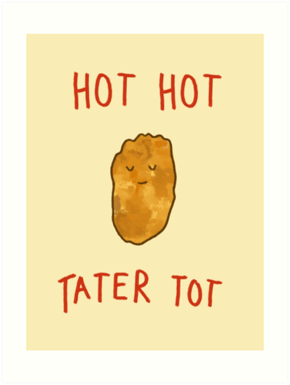 HOT HOT TATER TOT by slugspoon