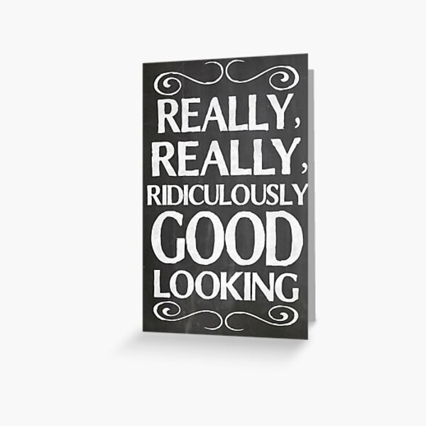 Really, really, ridiculously good looking (Zoolander). Greeting Card