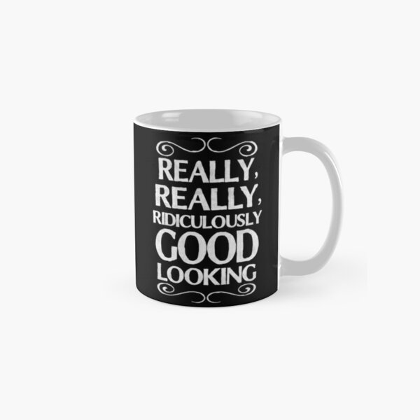 Really, really, ridiculously good looking (Zoolander). Classic Mug