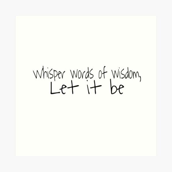 Whisper Words of Wisdom- Let it Be Art Print