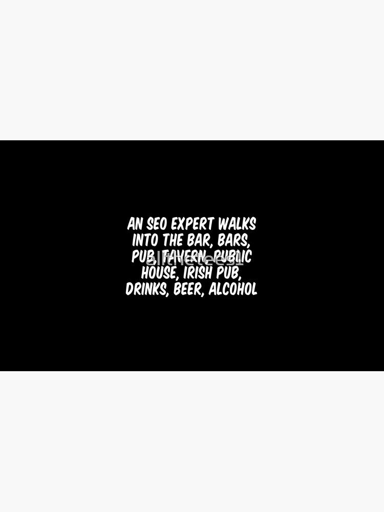 Ein SEO-Experte betritt die Bar, Bars, Kneipe, Taverne, öffentliches Haus, Irish Pub, Getränke, Bier und Alkohol von allthetees1