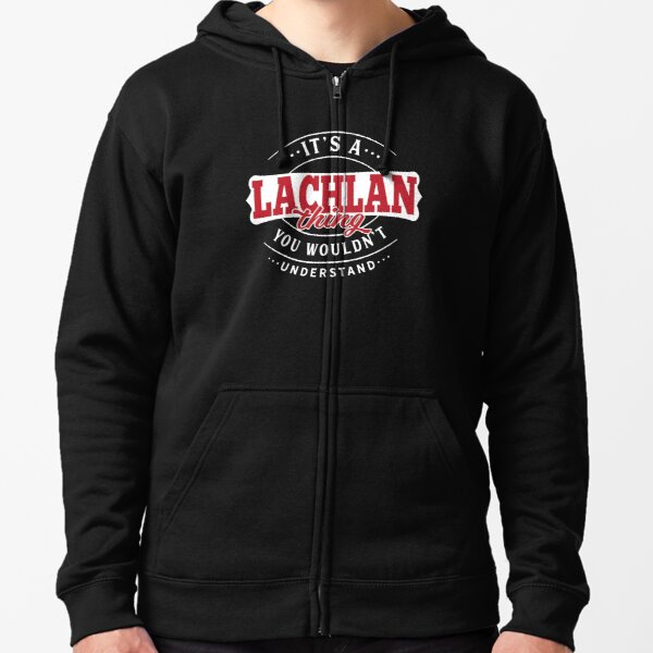 It's a LACHLAN Thing You Wouldn't Understand T-Shirt & Merchandise Zipped Hoodie