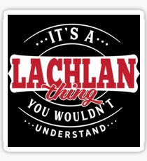 It's a LACHLAN Thing You Wouldn't Understand T-Shirt & Merchandise Sticker