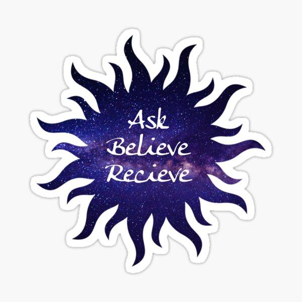 Ask, Believe, Recieve Sticker