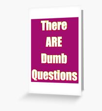 There Are Dumb Questions! Greeting Card
