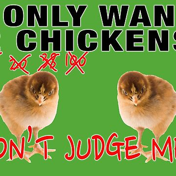 I ONLY WANT 2 CHICKENS by LisaRent
