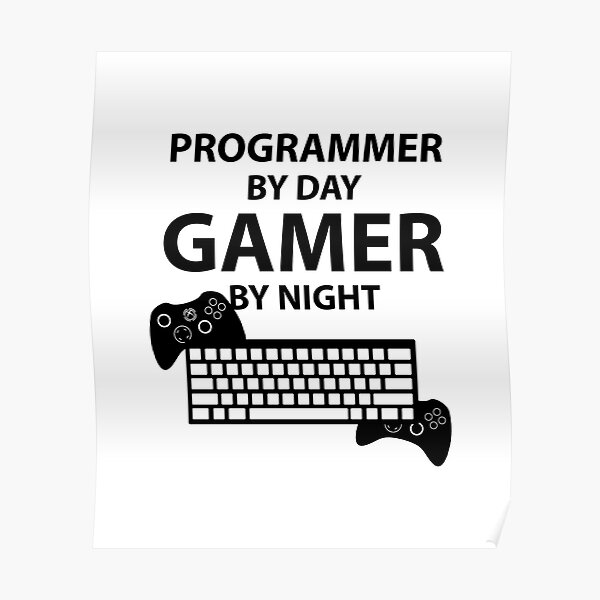Programmer by day, Gamer by night Poster