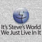 It's Steve's World - We Just Live In It - Black Text by Jim Felder