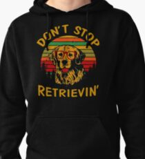 Dont Stop Retrieving Funny Golden Retriever Owner Pullover Hoodie